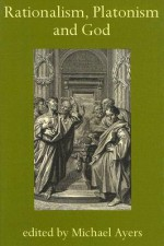 Rationalism, Platonism and God: A Symposium on Early Modern Philosophy - Michael Ayers