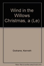 Wind in the Willows Christmas, a (Le) - Kenneth Grahame, Michael Hague