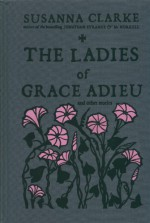 The Ladies of Grace Adieu and Other Stories - Susanna Clarke, Charles Vess