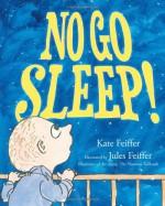 No Go Sleep! - Kate Feiffer, Jules Feiffer