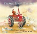 Farmer John's Tractor - Sally Sutton, Robyn Belton