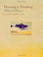 Drawing is Thinking - Milton Glaser, Judith Thurman