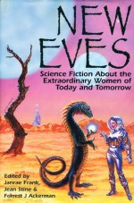 New Eves: Science Fiction about the Extraordinary Women of Today and Tomorrow - Janrae Frank, Jean Marie Stine, Forrest J. Ackerman