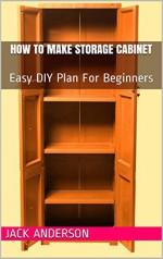 How To Make Storage Cabinet: Easy DIY Plan For Beginners - Jack Anderson