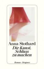 Die Kunst, Schluss zu machen (German Edition) - Anna Stothard