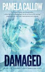 DAMAGED (The Kate Lange Thriller Series Book 1) - Pamela Callow