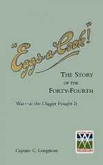 Eggs-A-Cook !The Story of the Forty-Fourth.Bn A.I.F.War-As the Digger Fought It - C. Longmore