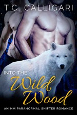 Romance: Into the Wild Wood (M/M, Gay Shifter, Paranormal, MPreg Romance) (Alpha and Omega Gay Romance Short Stories Book 1) - T.C. Calligari