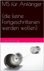 MS für Anfänger (die keine Fortgeschrittenen werden wollen) (German Edition) - Sven Böttcher