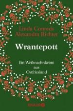 Wrantepott: Ein Weihnachtskrimi aus Ostfriesland (German Edition) - Linda Conrads, Alexandra Richter