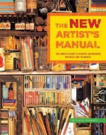 The New Artist's Manual: The Complete Guide to Painting and Drawing Materials and Techniques - Simon Jennings