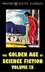 The Golden Age of Science Fiction - Volume IX - Betsy Curtis, Ross Rocklynne, William Morrison, Frank Robinson, Leroy Yerxa, Gordon Dickson, E.G. von Wald, Raymond Jones, Berkeley Livingston, John McGeevey, Robert Moore Williams