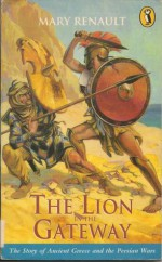 The Lion in the Gateway: The Story of Ancient Greece and the Persian Wars - Mary Renault