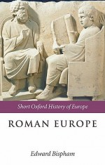 Roman Europe: 1000 BC - AD 400 (Short Oxford History of Europe) - Edward Bispham