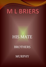 His Mate- Brothers- Murphy -Book Two of Angus and Rafferty (Lycan Romance) - M L Briers