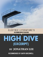 High Dive (Excerpt) (Electric Literature's Recommended Reading) - Jonathan Lee, Garth Greenwell