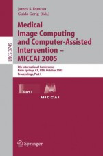 Medical Image Computing and Computer-Assisted Intervention Miccai 2005 - James Duncan