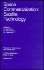 Space Commercialization: Satellite Technology (Progress in Astronautics and Aeronautics) - F. Shahrokhi