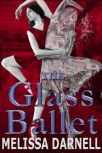 The Glass Ballet - Melissa Darnell