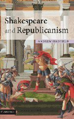 Shakespeare and Republicanism - Andrew Hadfield