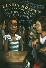 Linda Brown, You Are Not Alone: The Brown V. Board of Education Decision - Joyce Carol Thomas, Curtis James