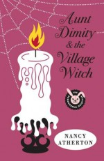 Aunt Dimity and the Village Witch - Nancy Atherton