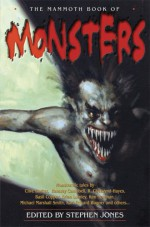 The Mammoth Book of Monsters - Tanith Lee, Clive Barker, Christopher Fowler, Robert Silverberg, Michael Marshall Smith, Stephen Jones, Dennis Etchison, Joe R. Lansdale, Ramsey Campbell, Brian Lumley, Karl Edward Wagner, Kim Newman, Thomas Ligotti, David J. Schow, Nancy Holder, Basil Copper, Gemma File