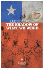 The Shadow of What We Were - Luis Sepúlveda, Howard Curtis