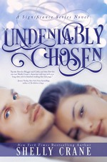 Undeniably Chosen: A Significance Novel - Book 6 (Significance Series) - Shelly Crane