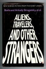 Aliens, Travelers, and Other Strangers - Arkady Strugatsky, Boris Strugatsky, Roger DeGaris