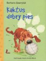 Kaktus, dobry pies - Barbara Gawryluk