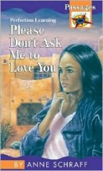 Please Don't Ask Me to Love You - Anne Schraff