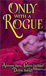 Only With A Rogue - Adrienne Basso, Colleen Faulkner, Debbie Raleigh