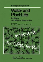 Water and Plant Life: Problems and Modern Approaches (Ecological Studies) - Otto L. Lange, L. Kappen, Ernst-Detlef Schulze