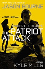 Robert Ludlum's (TM) The Patriot Attack (Covert-One series) - Kyle Mills
