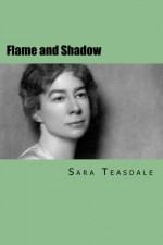 Flame and Shadow - Sara Teasdale, Hannah Wilson