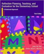 Reflective Planning, Teaching, and Evaluation for the Elementary School: A Relational Approach - Judy W. Eby, Debra Bayles Martin