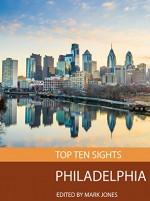 Top Ten Sights: Philadelphia - Mark Jones