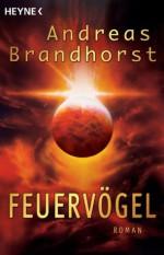 Feuervögel: Roman (German Edition) - Andreas Brandhorst, Rainer Michael Rahn, Tony Roberts