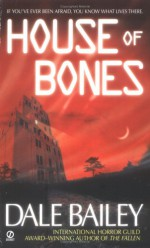 House of Bones - Dale Bailey