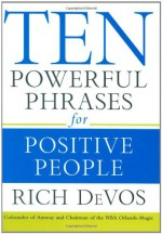 Ten Powerful Phrases for Positive People - Rich DeVos
