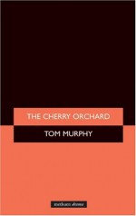 The Cherry Orchard - Anton Chekhov, Tom Murphy