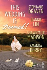 This Wedding is Doomed! - Stephanie Draven, Jeannie Lin, Shawntelle Madison, Amanda Berry