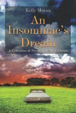 An Insomniac's Dream: A Collection of Poems and Short Stories - Kelly Moran