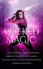 Wicked Magic (7 Wicked Tales Featuring Witches, Demons, Vampires, Fae, and More) - Deanna Chase, Selene Charles, Helen Harper, Hailey Edwards, Debra Dunbar, Jennifer Blackstream, Donna Augustine