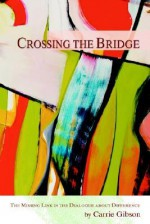 Crossing the Bridge: The Missing Link in the Dialogue about Difference - Carrie Gibson