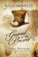 Geared to the Present, Jones Whitman Time Traveler Series - Dana Bennett