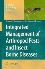 Integrated Management of Arthropod Pests and Insect Borne Diseases (Integrated Management of Plant Pests and Diseases) - Aurelio Ciancio, K.G. Mukerji