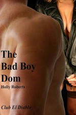 Bad Boy Dom - Holly S. Roberts