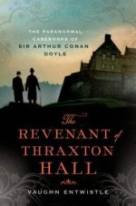 [ THE REVENANT OF THRAXTON HALL: THE PARANORMAL CASEBOOKS OF SIR ARTHUR CONAN DOYLE By Entwistle, Vaughn ( Author ) Hardcover Mar-25-2014 - Vaughn Entwistle